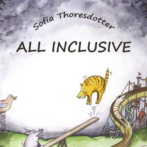 Sofia Thoresdotter bokomslag för All inclusive. En tecknad bild med gul katt som hoppar gungbräda med ett annat gråfärgat djur med svans som sitter på andra sidan brädan. I bakgrunden en rutschkana mot gråspräcklig himmel. Illustrationer av Anna Niklasson.